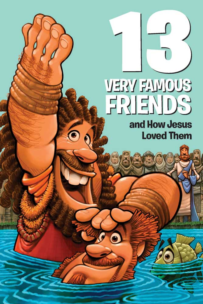 13 Very Famous Friends and How Jesus Loved Them cover