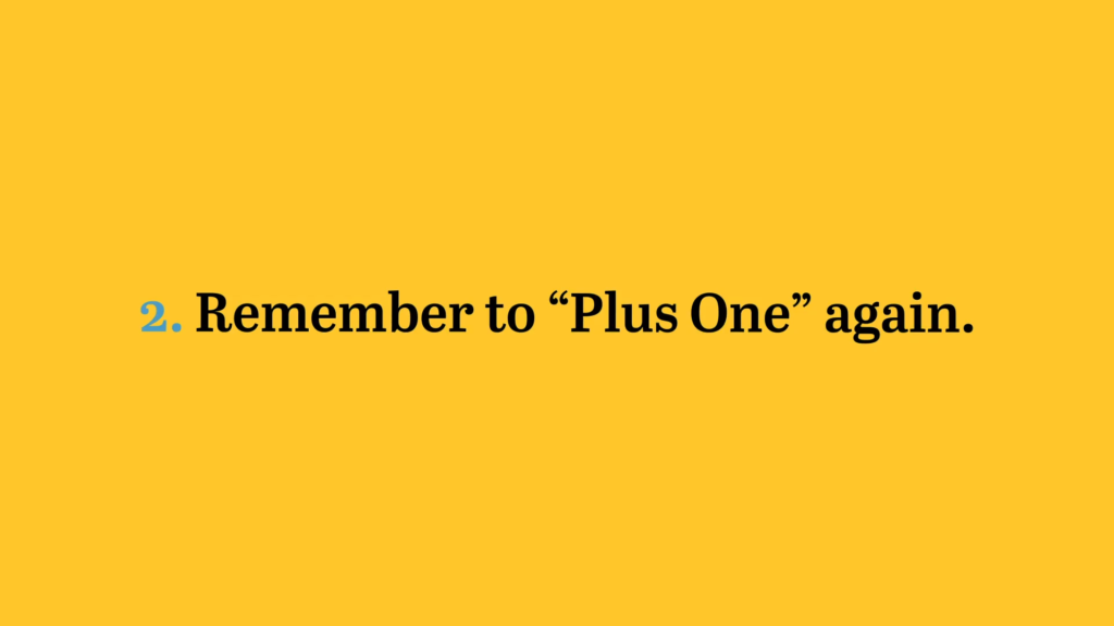 Remember to plus one again