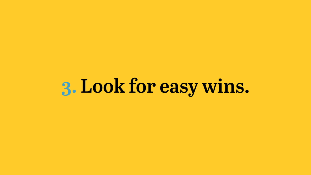 Look for easy wins