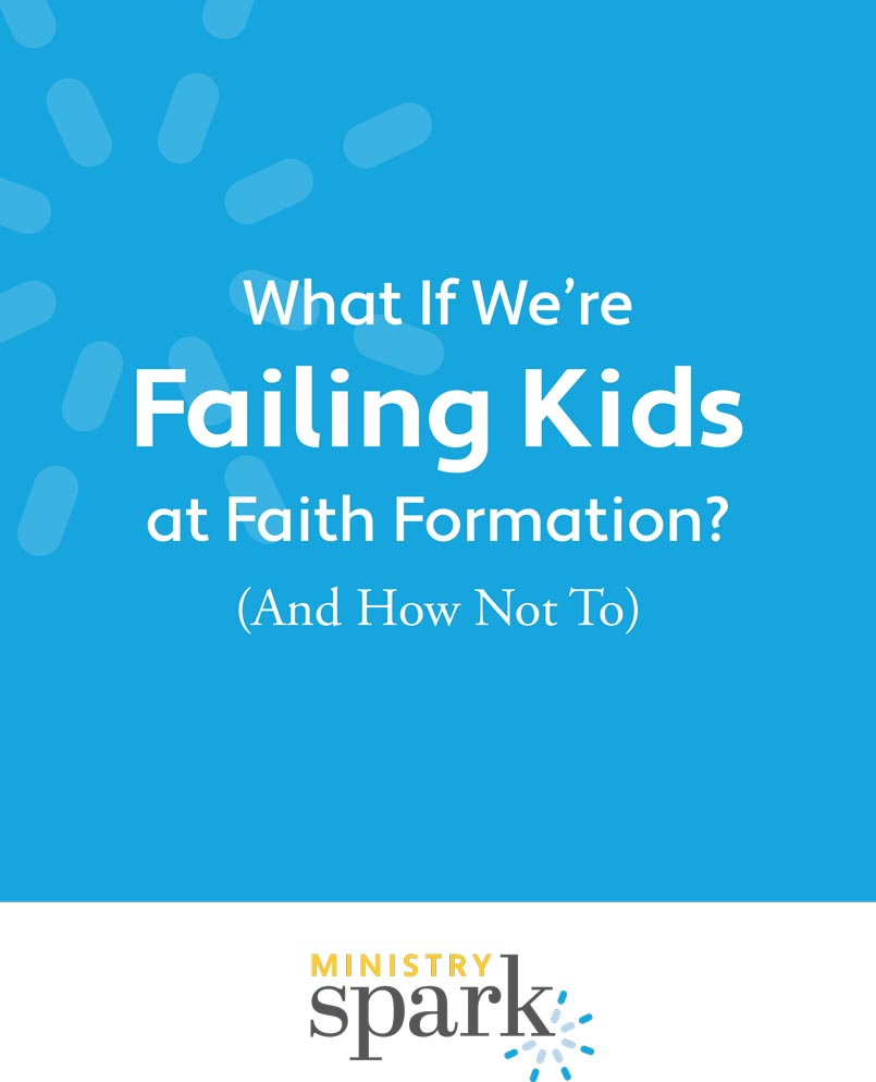 What if We're Failing Kids at Faith Formation? (And How Not To)